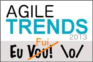 Agile Trends 2013 – Evento e Temas Inovadores