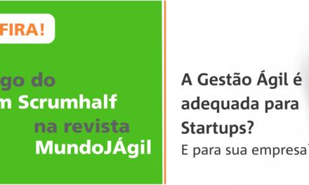 A Gestão Ágil é Adequada para Startups? E para sua Empresa?
